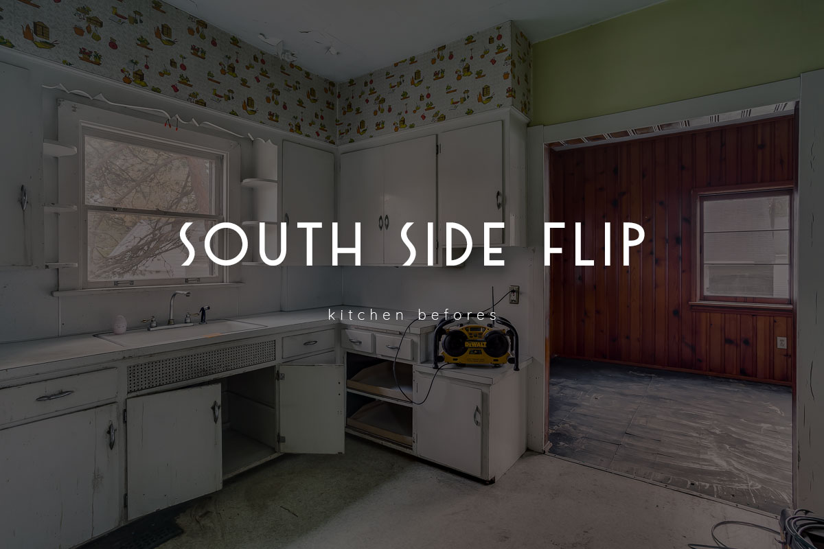 south side flip  – kitchen befores